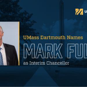 UMass Dartmouth names Mark Fuller as interim chancellor